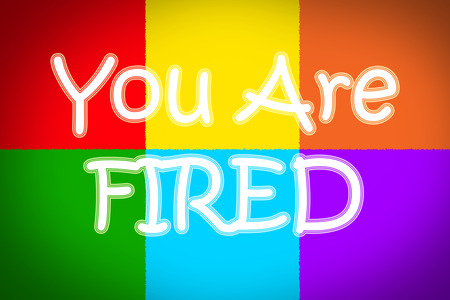 you are fired: You Are Fired Concept text on background