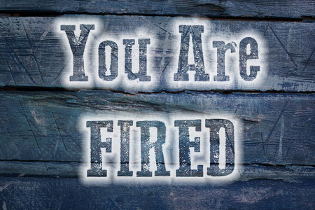 employment elementary school: You Are Fired Concept text on background