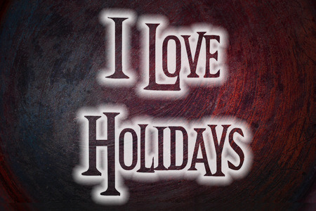 I Love Holidays Concept text on background photo