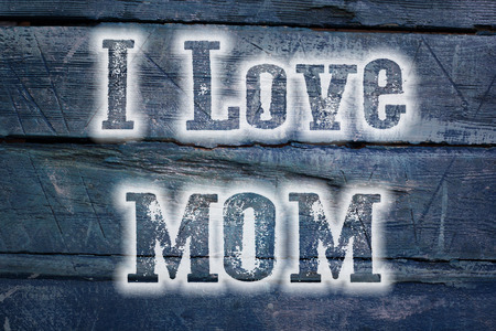 I Love Mom Concept text on background photo