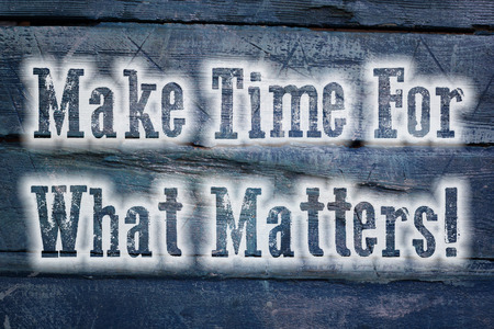 importance: Make Time For What Matters Concept text on background