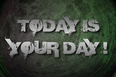 Today Is Your Day Concept text on background photo