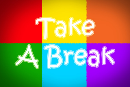 take time off: Take A Break Concept text on background