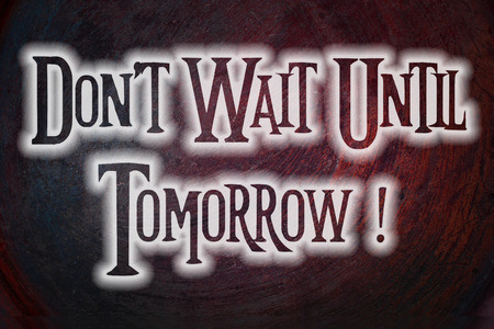 Don`t Wait Until Tomorrow Concept text on background photo