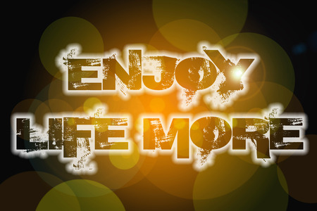 Enjoy Life More Concept text on background photo