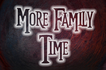 More Family Time Concept text on background photo
