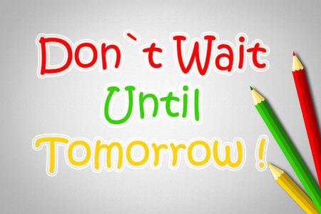 Don `t Wait Until Tomorrow Concepto de texto en el fondo Foto de archivo - 32175622