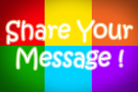 Share Your Message Concept text on background photo