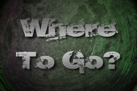 where to go: Where To Go Concept text on background