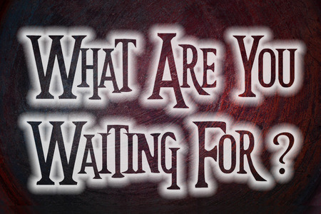 hesitation: What Are You Waiting For Concept text on background