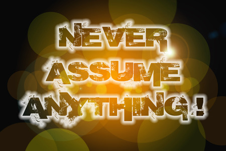 assume: Never Assume Anything Concept text on background