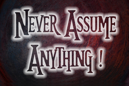 Never Assume Anything Concept text on background