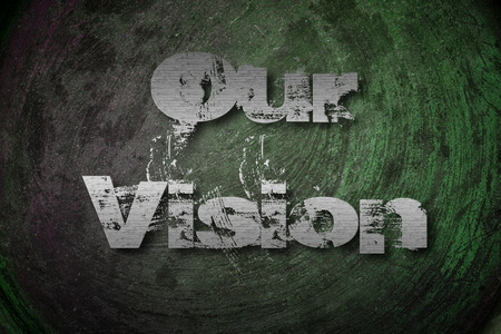 Our Vision concept text on background photo