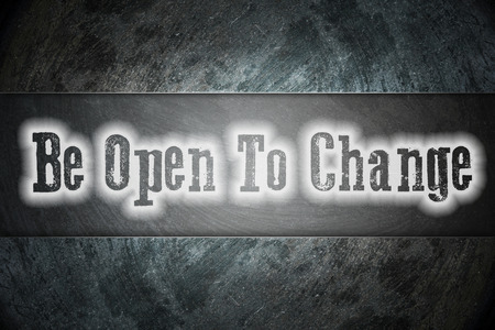 be the change: Be Open To Change Concept text on background