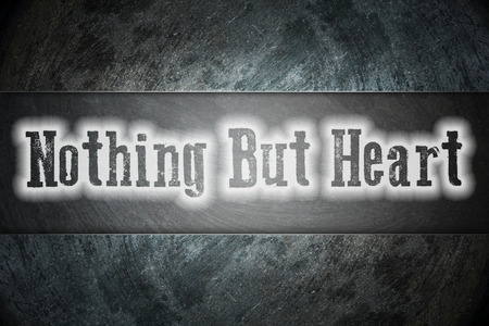 nothing: Nothing But Heart Concept text on background Stock Photo