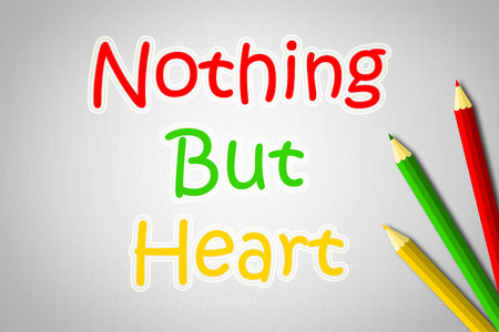 Nothing But Heart Concept text on background photo