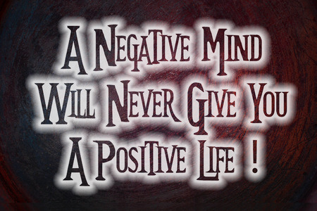 A Negative Mind Will Never Give You A Positive Life Concept text on background Stock Photo