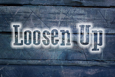 loosen up: Loosen Up Concept text on background