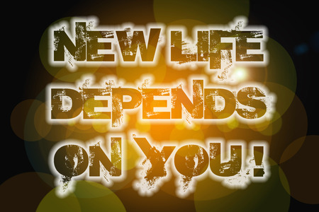 New Life Depends On You Concept text  photo