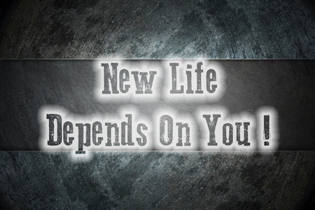 depends: New Life Depends On You Concept text on background