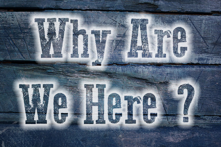 Why Are We Here Concept text on background photo