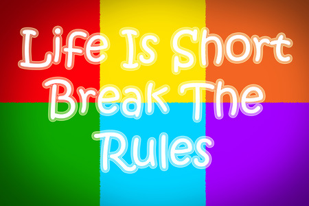 positiveness: Life Is Short Break The Rules Concept text on background