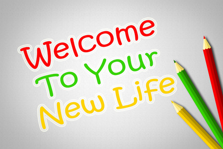 Welcome To Your New Life Concept text on background