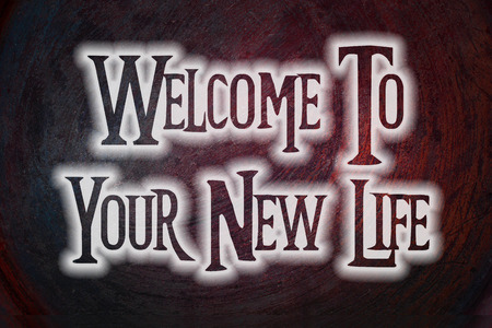 Welcome To Your New Life Concept text on background photo