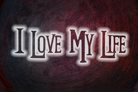 I Love My Life Concept text on background photo