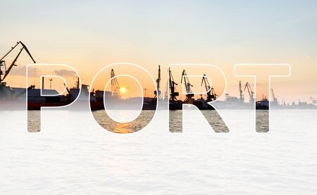 Word inscription Port on background of river port with ships at sunset. Logistics and infrastructure. Trade traffic. Industry and economics. Transport hub. Maritime navigation, distribution of goods.