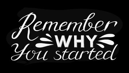 Onthoud waarom je bent begonnen - Handgetekende inspirerende quote. Vector geïsoleerd typografie ontwerpelement. Goed voor prints, t-shirts, kaarten, banners. Hand belettering poster.