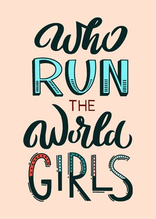 Who Run The World Girls - unique hand drawn inspirational girl power quote. Handwritten typography lettering poster for card, banner, apparel print. Vector modern calligraphy illustration made by hand
