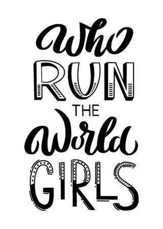 Who Run The World Girls - unique hand drawn inspirational girl power quote. Handwritten typography lettering poster for card, banner, apparel print. Vector  calligraphy illustration made by hand