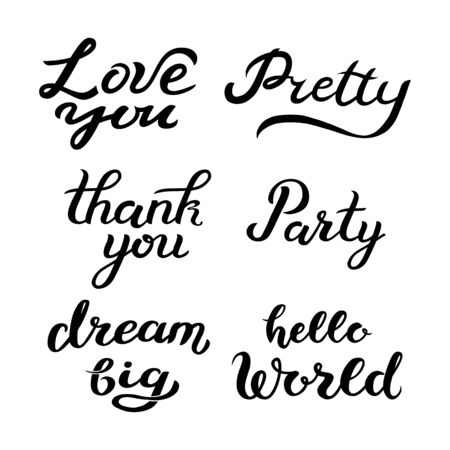 Love you, Pretty, Thank you, Party, Dream big, Hello world - hand drawn lettering quotes, handwritten calligraphy design. Vector black and white illustration