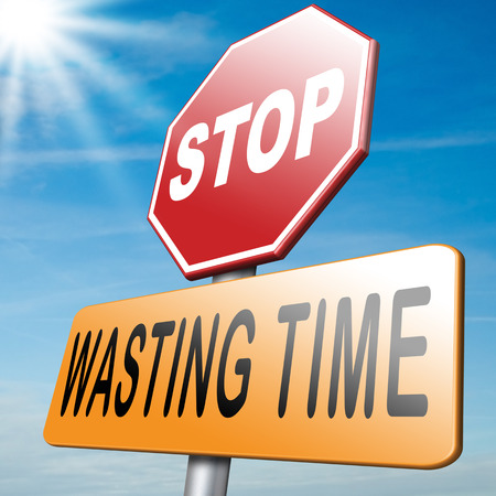 wasting: stop wasting time dont lose or waste a moment act now the hour of action