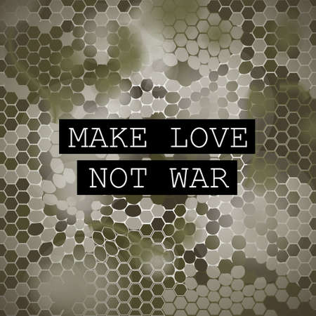 faire l amour: Make love not war motivation poster. Vector hexagonal camouflage. Vector illustration with camo pattern Illustration