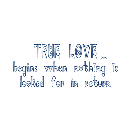 True Love Begins When Nothing Is Looked For In Return Hand Lettering Quote Isolated on White Background. Design for Valentines Day Holiday Greeting Cards or T-Shirt Prints