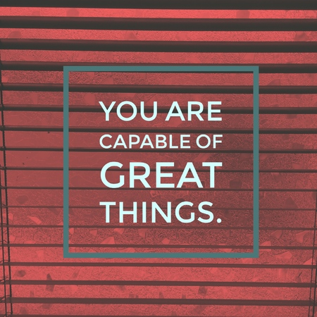Inspirational motivational quote you are capable of great things. on abstract background.
