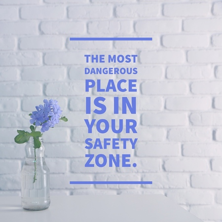 Inspirational Motivational quote the most dangerous place is in your safety zone.