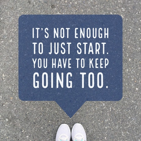 Inspirational motivational quote its not enough to just start.you have to keep going too