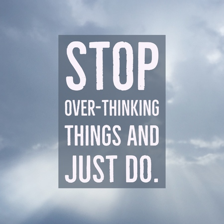 Inspirational motivational quote stop over-thinking things and just do