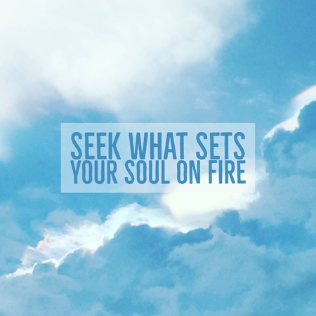 Inspirational motivational quote seek what sets your soul on fire