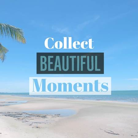 Inspirational motivational quote Collect beautiful moments with beautiful beach background.
