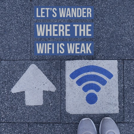 Inspirational motivational quote Lets wander where the wifi is weak. on sidewalk background.