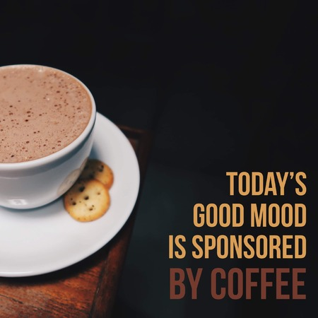 Inspirational motivational quote Todays good mood is sponsored by coffee. with coffee background.
