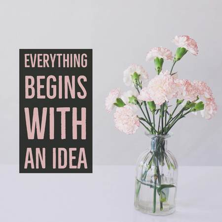 Inspirational motivational quote Everything begins with an idea. with carnation flowers vase background.