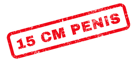 centimetre: 15 Cm Penis Text rubber seal stamp watermark. Tag inside rectangular banner with grunge design and unclean texture. Slanted vector red ink sign on a white background. Illustration