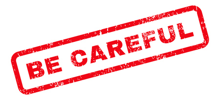 be careful: Be Careful Text rubber seal stamp watermark. Caption inside rectangular banner with grunge design and unclean texture. Slanted vector red ink sign on a white background.