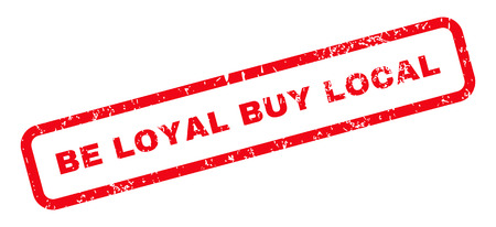 loyal: Be Loyal Buy Local Text rubber seal stamp watermark. Tag inside rectangular shape with grunge design and dirty texture. Slanted vector red ink sign on a white background. Illustration