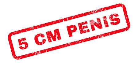 centimetre: 5 Cm Penis Text rubber seal stamp watermark. Caption inside rectangular shape with grunge design and dirty texture. Slanted glyph red ink emblem on a white background.